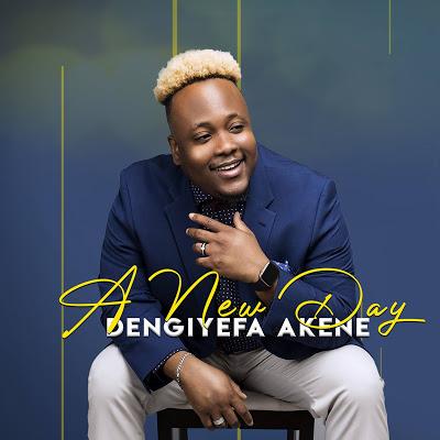 Dengiyefa Akene    A New Day    Praizenation.com