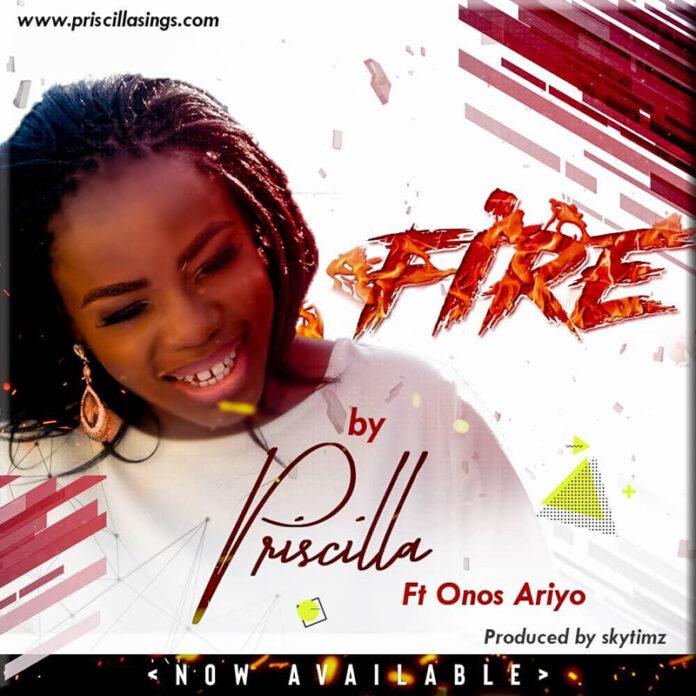 Priscilla - Fire|| Praizenation.com