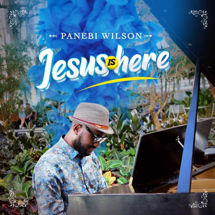 Jesus is here- Panebi Wilson- Praizenation.com